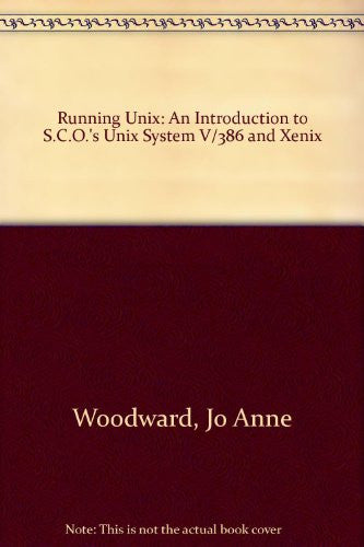 Running Unix: An Introduction to Sco's Unix System V/386 and Xenix