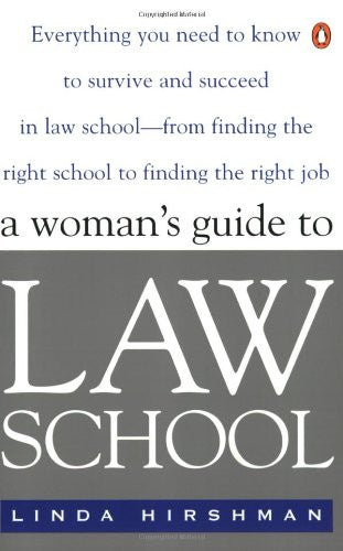 A Woman's Guide to Law School: Everything You Need to Know to Survive and Succeed in Law School--from Finding the Right School to Finding the Right Job