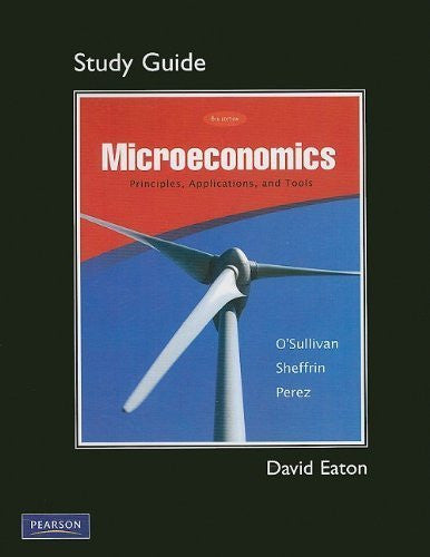 By Arthur O'Sullivan, Steven Sheffrin, Stephen Perez: Microeconomics: Principles, Applications, and Tools (6th Edition) Sixth (6th) Edition