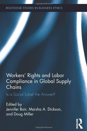 Workers' Rights and Labor Compliance in Global Supply Chains: Is a Social Label the Answer? (Routledge Studies in Business Ethics)