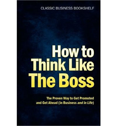 How to Think Like the Boss - The Proven Way to Get Promoted & Get Ahead (in Business...and in Life) (Paperback) - Common