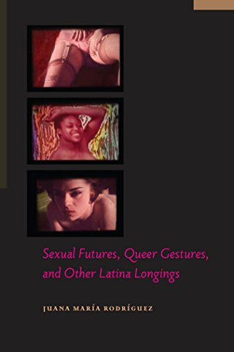 Sexual Futures, Queer Gestures, and Other Latina Longings (Sexual Cultures)