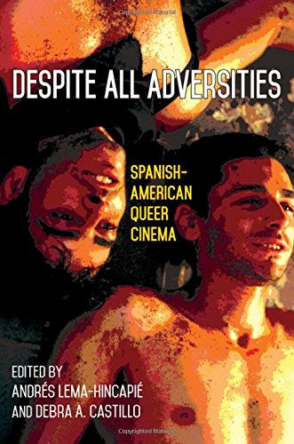 Despite All Adversities: Spanish-American Queer Cinema (Suny Series, Genders in the Global South)