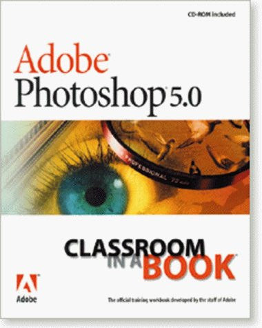 Adobe Photoshop 5 Classroom in a Book with CDROM (Classroom in a Book (Adobe))