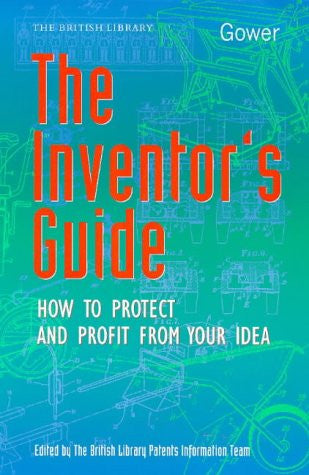 The Inventor's Guide: What to Do, Where to Go (How to Protect and Profit from Your Idea)
