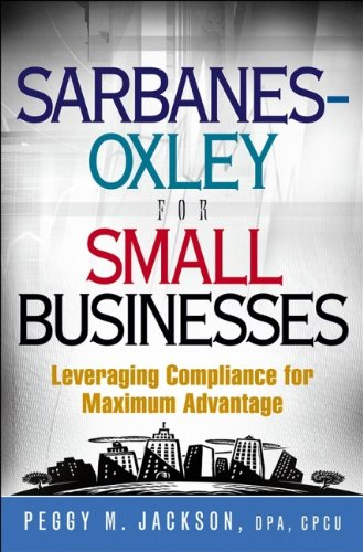 Sarbanes-Oxley for Small Businesses: Leveraging Compliance for Maximum Advantage