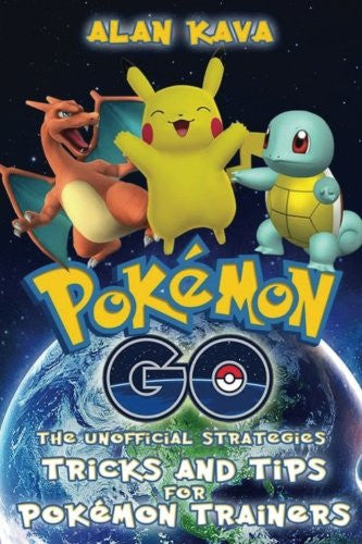 Pokémon Go: The Unofficial Strategies, Tricks and Tips for Pokémon Trainers
