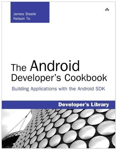 The Android Developer's Cookbook: Building Applications with the Android SDK: Building Applications with the Android SDK by James Steele (Oct 17 2010)