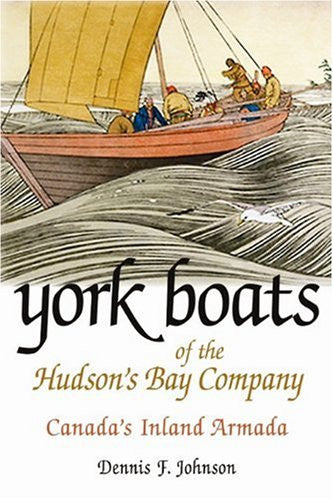 York Boats of the Hudson's Bay Company: Canada's Inland Armada