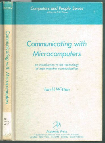 Communicating with Microcomputers: An Introduction to the Technology of Man-Computer Communication (Computers and people series)