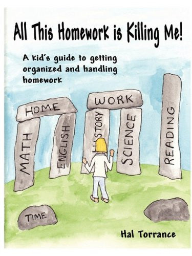 All This Homework is Killing Me! A kid's guide to getting organized and handling homework