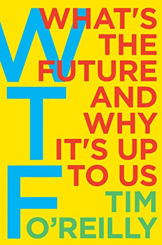 WTF: What's the Future and Why It's Up to Us