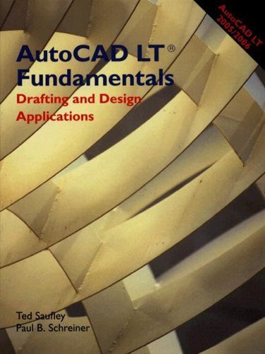 AutoCAD LT Fundamentals: Drafting and Design Applications by Ted Saufley (2005-11-01)