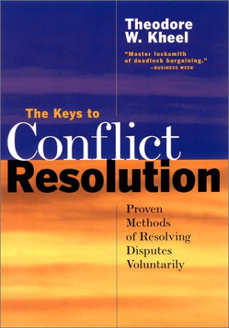 The Keys to Conflict Resolution: Proven Methods for Resolving Disputes Voluntarily