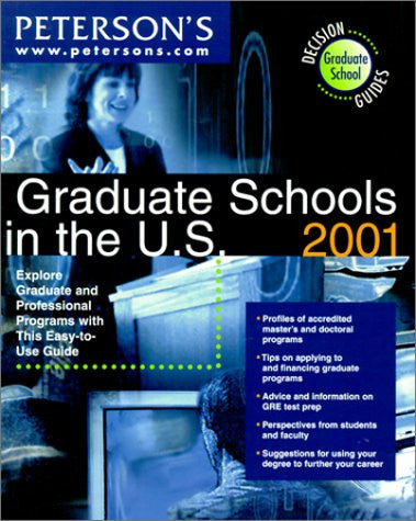 Peterson's Graduate Schools in the U.S. 2001: Explore Graduate and Professional Programs With This Easy-To-Use Guide