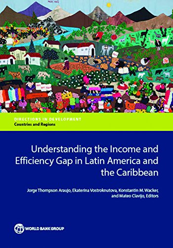 Understanding the Income and Efficiency Gap in Latin America and the Caribbean (Directions in Development;Directions in Development - Countries and Regions)