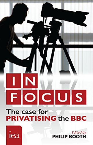 In Focus: The Case for Privatising the BBC: The Case for Privatising the BBC (Hobart Paperbacks)
