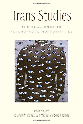 Trans Studies: The Challenge to Hetero/Homo Normativities