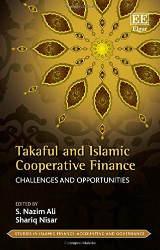 Takaful and Islamic Cooperative Finance: Challenges and Opportunities (Studies in Islamic Finance, Accounting and Governance series)