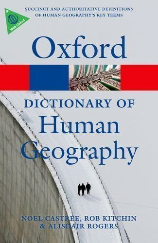 A Dictionary of Human Geography (Oxford Paperback Reference) by Rogers, Alisdair, Castree, Noel, Kitchin, Rob published by OUP Oxford (2013)