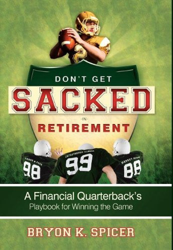 Don't Get Sacked In Retirement: A Financial Quarterback's Playbook for Winning the Game