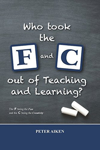 """Who Took the F and C out of Teaching and Learning? The F being the Fun and the C being the Creativity."""