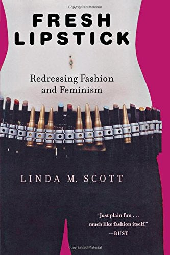 Fresh Lipstick: Redressing Fashion and Feminism