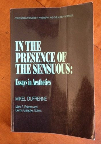 In the Presence of the Sensuous: Essays in Aesthetics (Contemporary studies in philosophy and the human sciences)