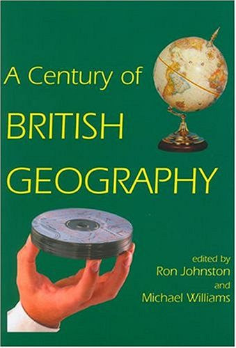 A Century of British Geography (British Academy Centenary Monographs)