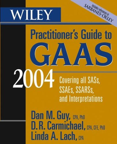 Wiley Practitioner's Guide to GAAS 2004: Covering all SASs, SSAEs, SSARSs, and Interpretations (Wiley Practitioner's Guide to GAAS: Covering All SASs, SSAEs, SSARSs, & Interpretations)