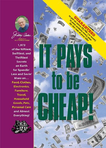 Jerry Baker's It Pays to Be Cheap!: 1,973 of the Niftiest, Swiftiest, and Thriftiest Secrets on Earth for Spendin' Less and Savin' More on . . . Food, ... Everything! (Jerry Baker's Good Home series)