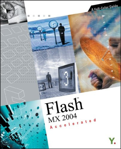 Flash MX 2004 Accelerated: A Full-Color Guide