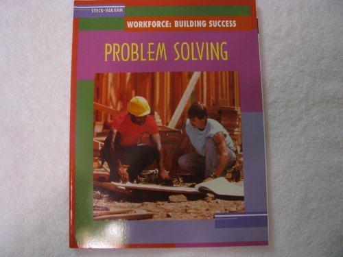 Problem Solving (Workforce-Building Success) (Steck-Vaughn Workforce: Building Success)
