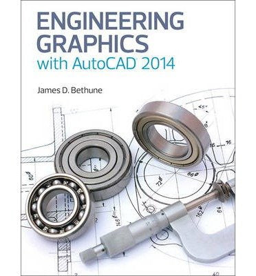 [(Engineering Graphics with AutoCAD 2014 )] [Author: James D. Bethune] [Dec-2013]