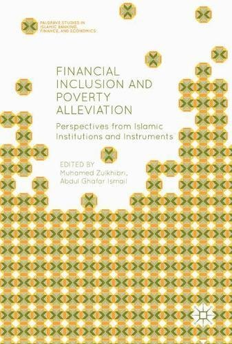 Financial Inclusion and Poverty Alleviation: Perspectives from Islamic Institutions and Instruments (Palgrave Studies in Islamic Banking, Finance, and Economics)