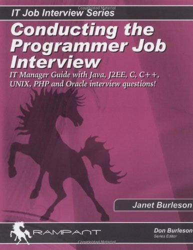 Conducting the Programmer Job Interview: The IT Manager Guide with Java, J2EE, C, C++, UNIX, PHP and Oracle interview questions! (IT Job Interview series)