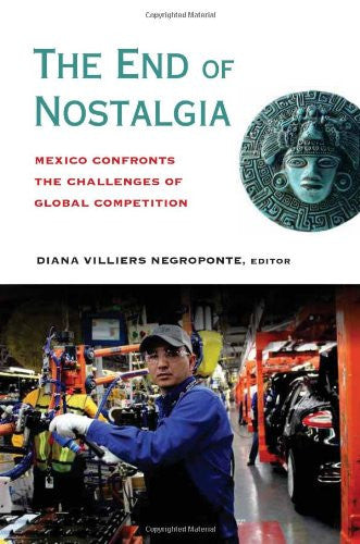 The End of Nostalgia: Mexico Confronts the Challenges of Global Competition