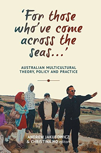 'For those who've come across the seas...': Australian Multicultural Theory, Policy and Practice (The Anthem-ASP Australasia Publishing Programme)