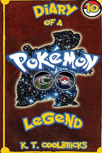 Diary of a Pokemon Go Legend: 10 (Volume 10)