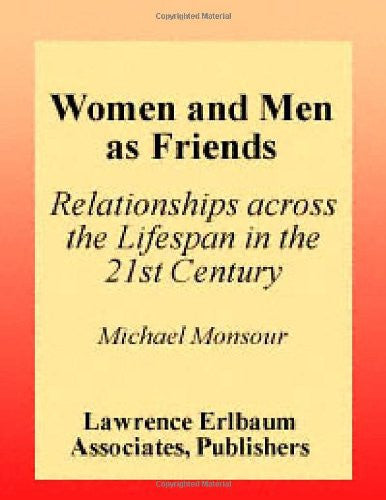 Women and Men As Friends: Relationships Across the Life Span in the 21st Century (LEA's Series on Personal Relationships)