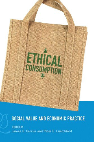 Ethical Consumption: Social Value and Economic Practice