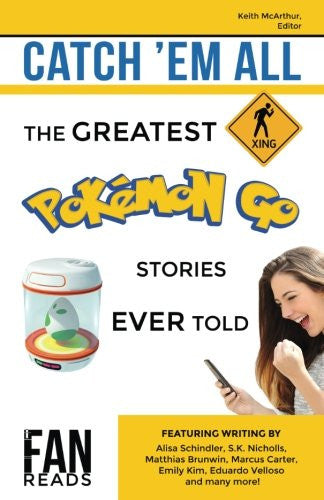 Catch 'Em All: The Greatest Pokemon GO Stories Ever Told