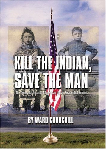 Kill the Indian, Save the Man: The Genocidal Impact of American Indian Residential Schools