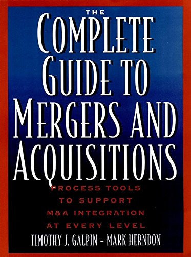 The Complete Guide to Mergers and Acquisitions: Process Tools to Support M&A Integration at Every Level (Jossey-Bass Business & Management)