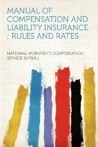 Manual of Compensation and Liability Insurance ; Rules and Rates
