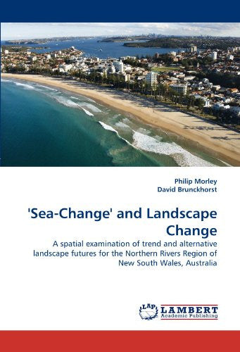 'Sea-Change' and Landscape Change: A spatial examination of trend and alternative landscape futures for the Northern Rivers Region of New South Wales, Australia