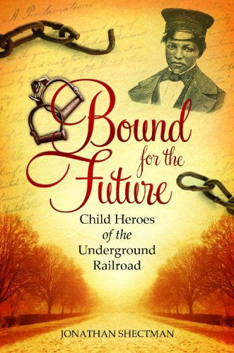 Bound for the Future: Child Heroes of the Underground Railroad