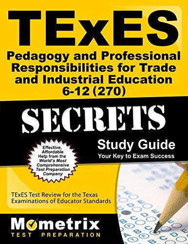 TExES Pedagogy and Professional Responsibilities for Trade and Industrial Education 6-12 (270) Secrets Study Guide: TExES Test Review for the Texas Examinations of Educator Standards