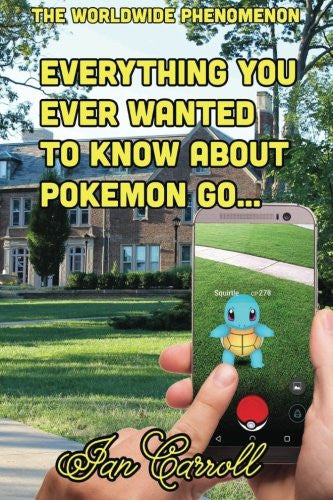 Everything You Ever Wanted to Know About Pokemon Go
