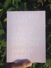A Sacred Shift:  A Book About Personal Practice by Marlee Grace